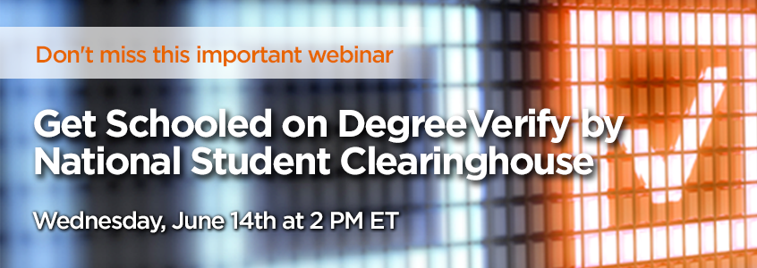 Free Webinar: Get Schooled on DegreeVerify, June 14, 2-3 PM ET
